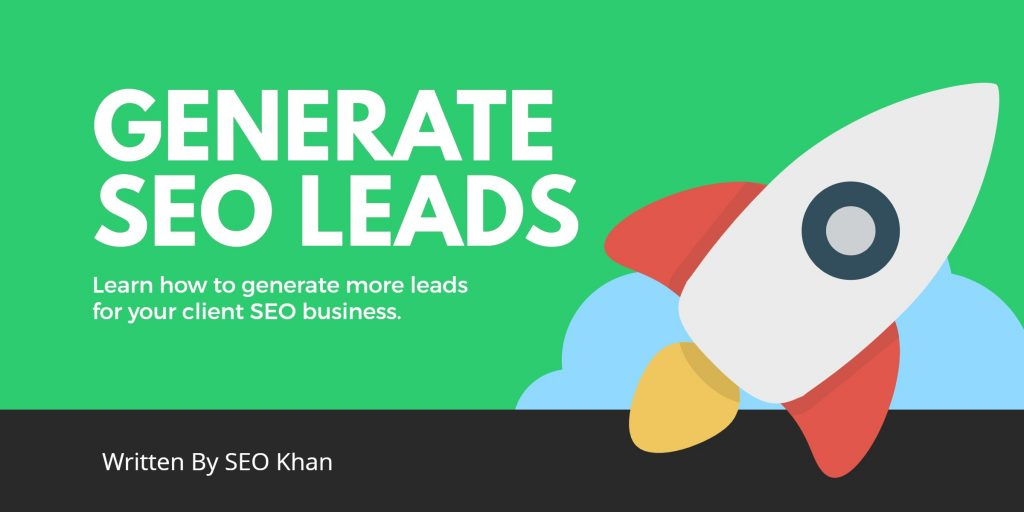 Selling SEO - How to Generate SEO Leads for Your Business